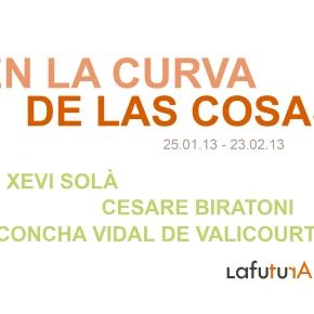 EN LA CURVA DE LAS COSAS. Xevi Solà, Concha Vidal de Valicourt y Cesare Biratoni · 25.01-23·02