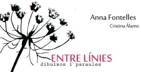 ENTRE LÍNIES. dibuixos i paraules. Anna Fontelles i Cristina Álamo · 14.06 –06.07